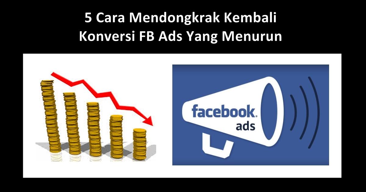 5 Cara Mendongkrak Kembali Konversi FB Ads yang Menurun